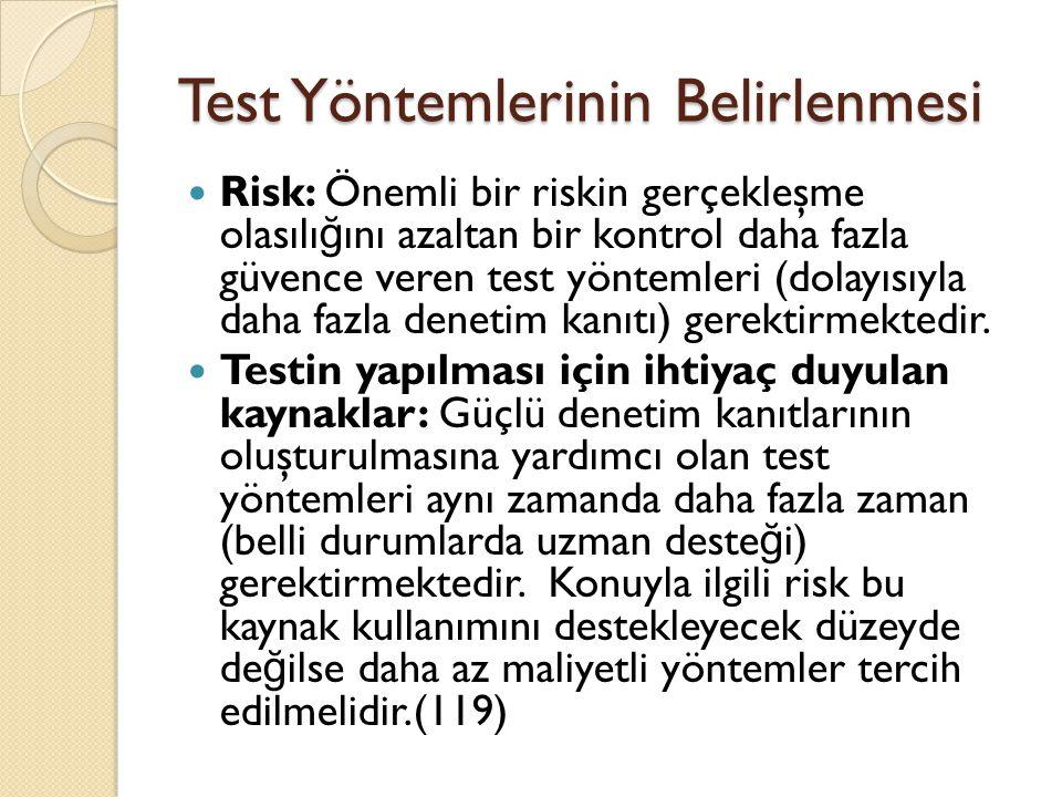 Test Yöntemlerinin Belirlenmesi Risk: Önemli bir riskin gerçekleşme olasılı ğ ını azaltan bir kontrol daha fazla güvence veren test yöntemleri (dolayısıyla daha fazla denetim kanıtı) gerektirmektedir.