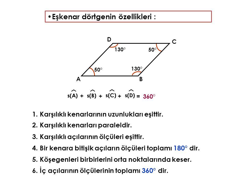 130° 130° 50° 50° Eşkenar dörtgenin özellikleri : 1. Karşılıklı kenarlarının uzunlukları eşittir. 2. Karşılıklı kenarları paraleldir. 3. Karşılıklı aç