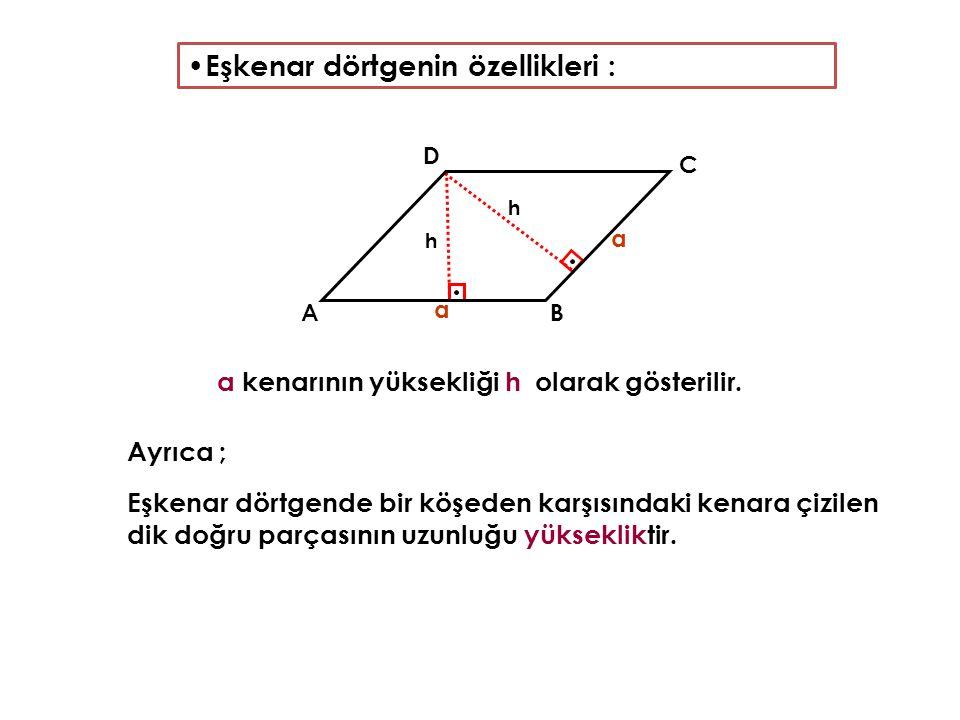 Eşkenar dörtgenin özellikleri : Ayrıca ; Eşkenar dörtgende bir köşeden karşısındaki kenara çizilen dik doğru parçasının uzunluğu yüksekliktir. a a a k