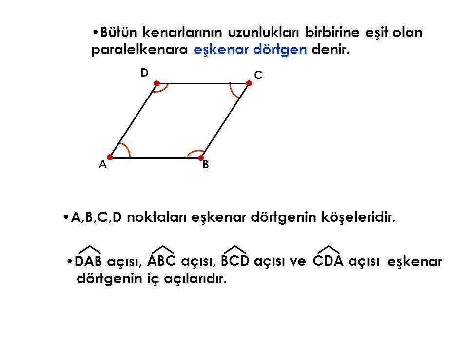 Bütün kenarlarının uzunlukları birbirine eşit olan paralelkenara eşkenar dörtgen denir. AB C D A,B,C,D noktaları eşkenar dörtgenin köşeleridir. DAB aç