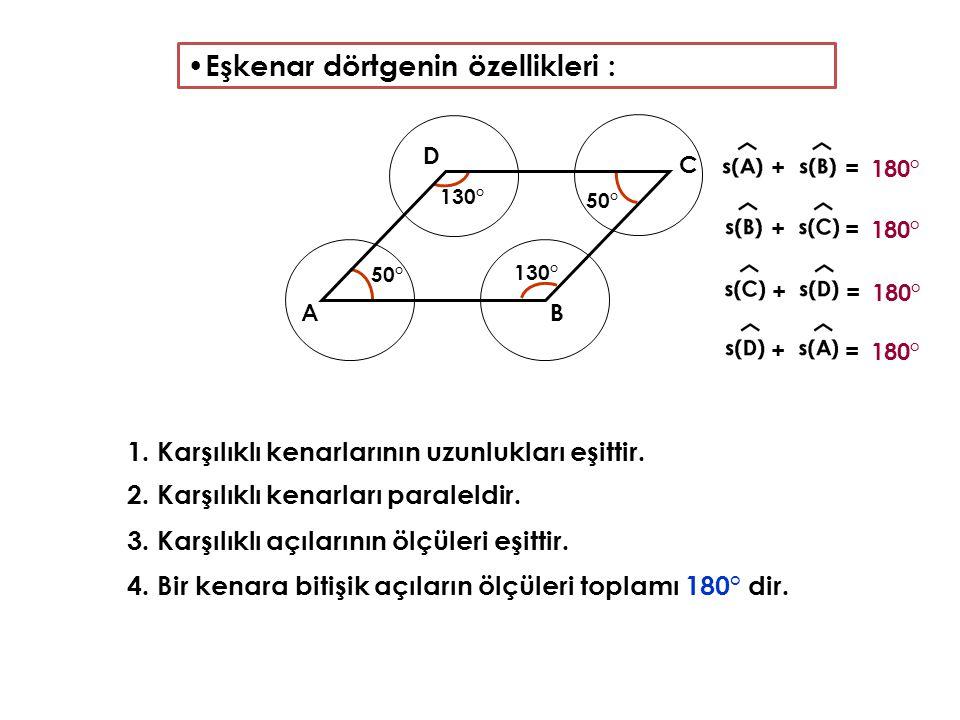 Eşkenar dörtgenin özellikleri : 1.Karşılıklı kenarlarının uzunlukları eşittir.