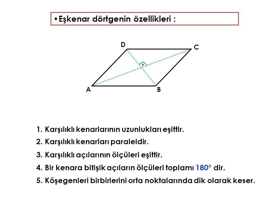 Eşkenar dörtgenin özellikleri : 1. Karşılıklı kenarlarının uzunlukları eşittir. 2. Karşılıklı kenarları paraleldir. 3. Karşılıklı açılarının ölçüleri