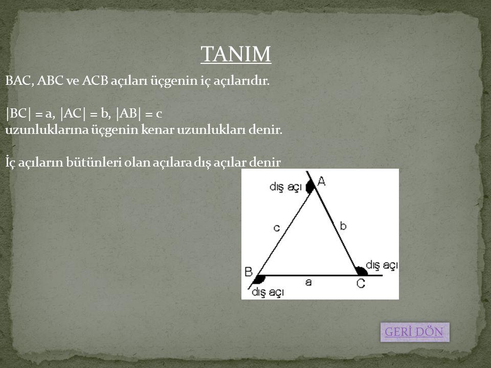 BAC, ABC ve ACB açıları üçgenin iç açılarıdır. |BC| = a, |AC| = b, |AB| = c uzunluklarına üçgenin kenar uzunlukları denir. İç açıların bütünleri olan