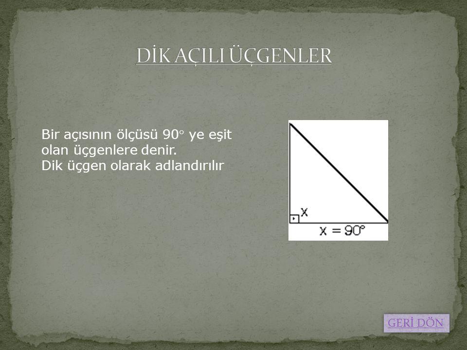 Bir açısının ölçüsü 90° ye eşit olan üçgenlere denir. Dik üçgen olarak adlandırılır GERİ DÖN