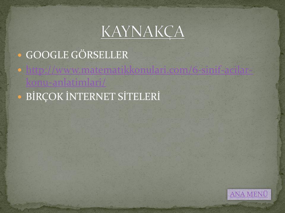 GOOGLE GÖRSELLER http://www.matematikkonulari.com/6-sinif-acilar- konu-anlatimlari/ http://www.matematikkonulari.com/6-sinif-acilar- konu-anlatimlari/