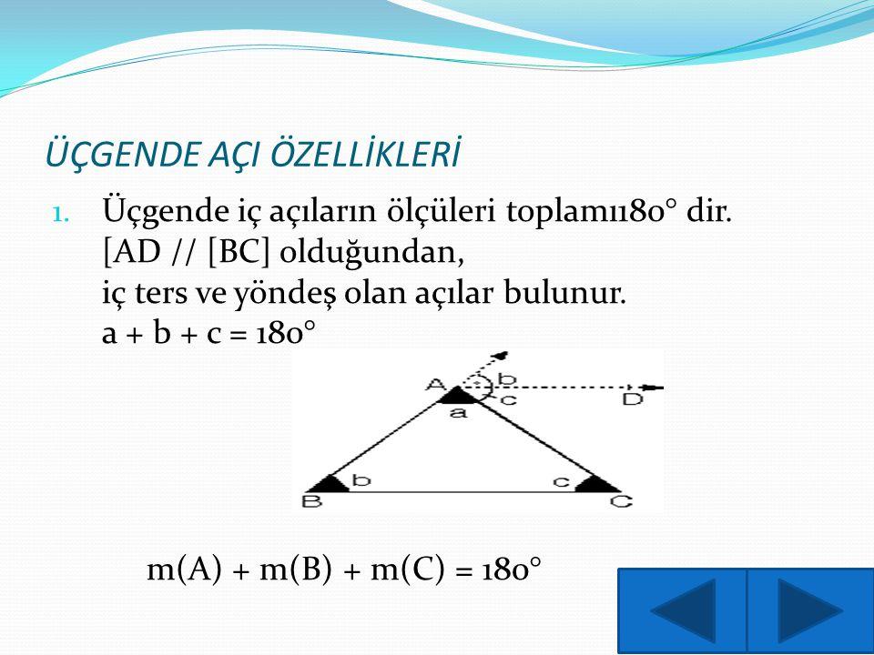 ÜÇGENDE AÇI ÖZELLİKLERİ 1. Üçgende iç açıların ölçüleri toplamı180° dir. [AD // [BC] olduğundan, iç ters ve yöndeş olan açılar bulunur. a + b + c = 18