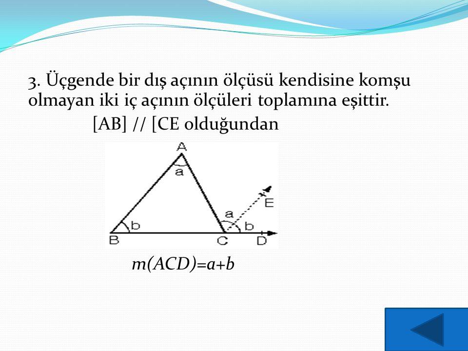 3. Üçgende bir dış açının ölçüsü kendisine komşu olmayan iki iç açının ölçüleri toplamına eşittir. [AB] // [CE olduğundan m(ACD)=a+b