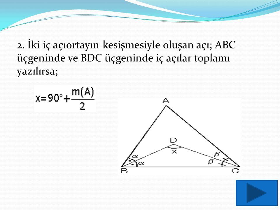 2. İki iç açıortayın kesişmesiyle oluşan açı; ABC üçgeninde ve BDC üçgeninde iç açılar toplamı yazılırsa;