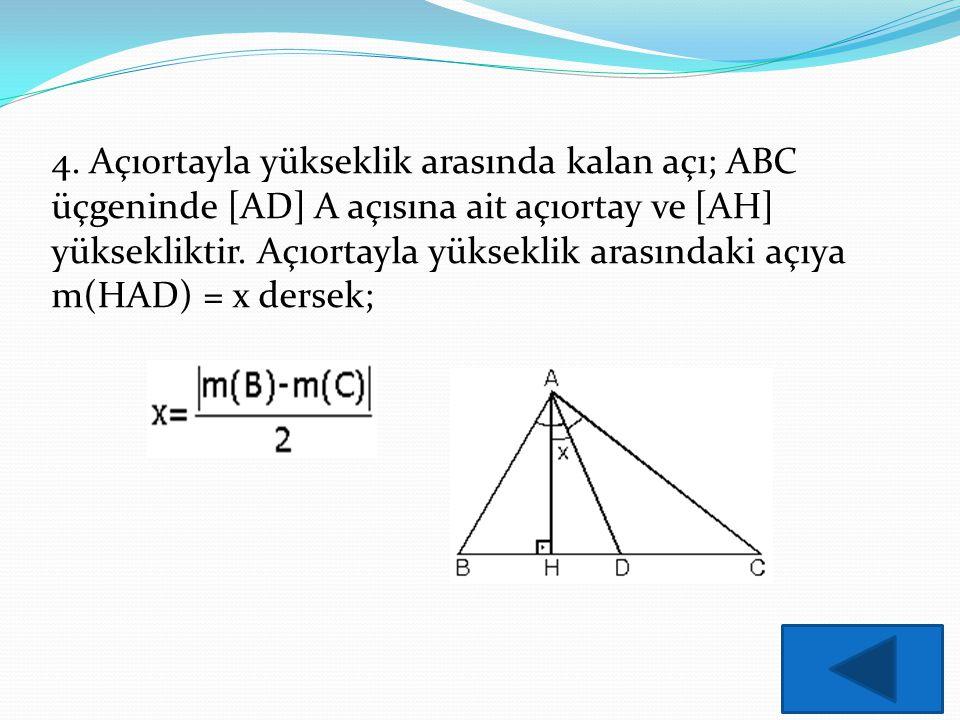 4. Açıortayla yükseklik arasında kalan açı; ABC üçgeninde [AD] A açısına ait açıortay ve [AH] yüksekliktir. Açıortayla yükseklik arasındaki açıya m(HA