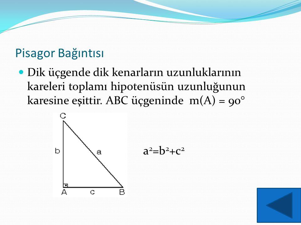 Pisagor Bağıntısı Dik üçgende dik kenarların uzunluklarının kareleri toplamı hipotenüsün uzunluğunun karesine eşittir. ABC üçgeninde m(A) = 90° a 2 =b