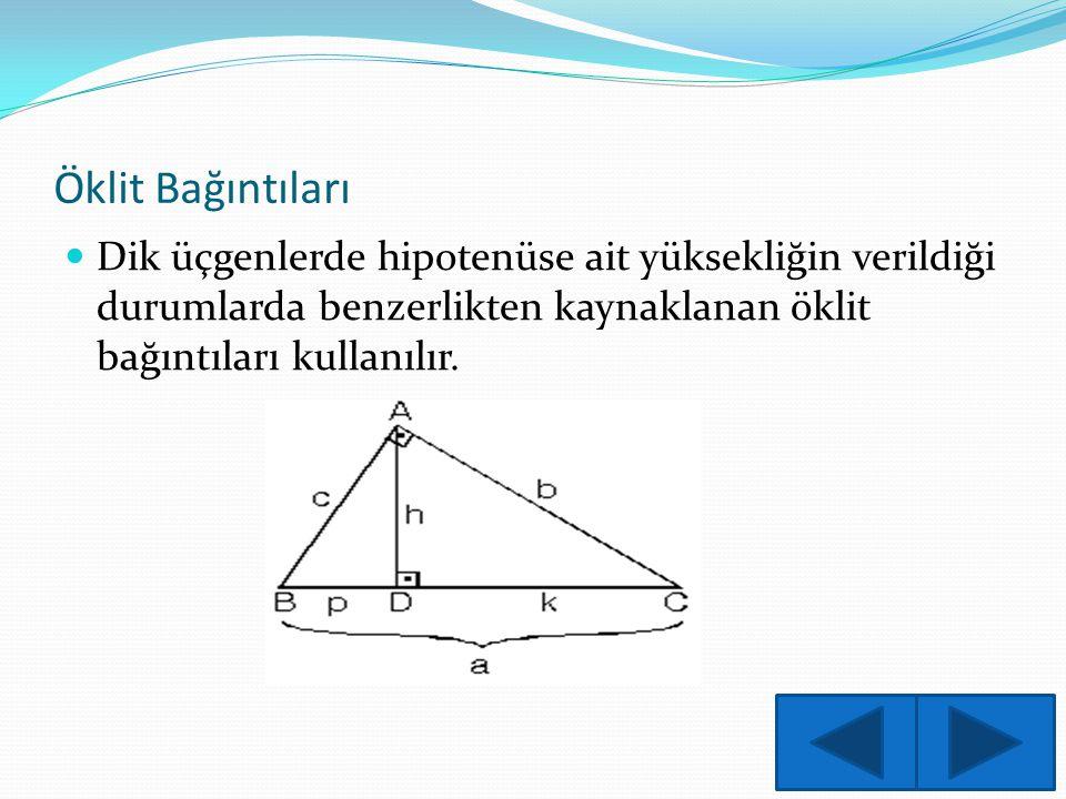 Öklit Bağıntıları Dik üçgenlerde hipotenüse ait yüksekliğin verildiği durumlarda benzerlikten kaynaklanan öklit bağıntıları kullanılır.