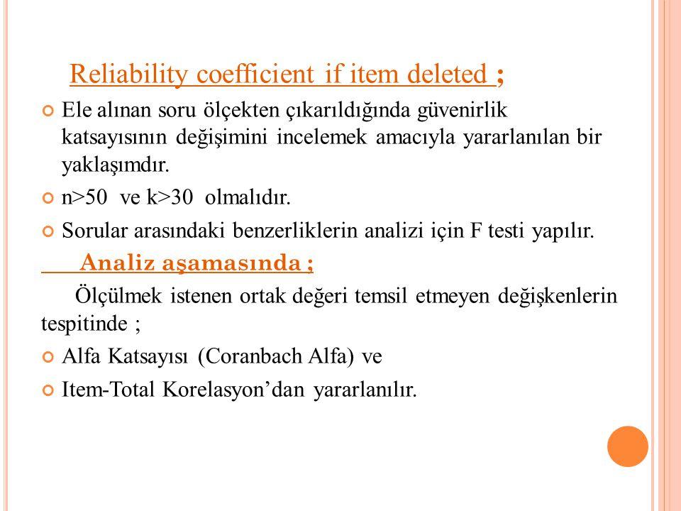 Reliability coefficient if item deleted ; Ele alınan soru ölçekten çıkarıldığında güvenirlik katsayısının değişimini incelemek amacıyla yararlanılan b