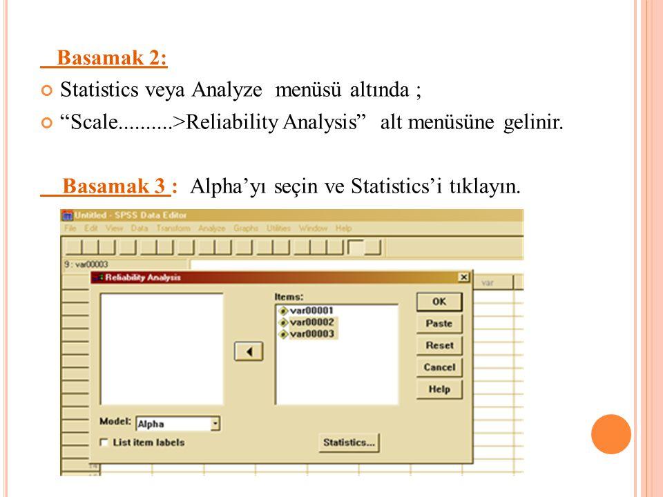 """Basamak 2: Statistics veya Analyze menüsü altında ; """"Scale..........>Reliability Analysis"""" alt menüsüne gelinir. Basamak 3 : Alpha'yı seçin ve Statist"""