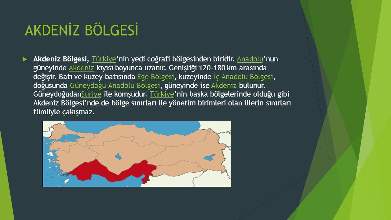 AKDENİZ BÖLGESİ  Akdeniz Bölgesi, Türkiye'nin yedi coğrafi bölgesinden biridir. Anadolu'nun güneyinde Akdeniz kıyısı boyunca uzanır. Genişliği 120-18