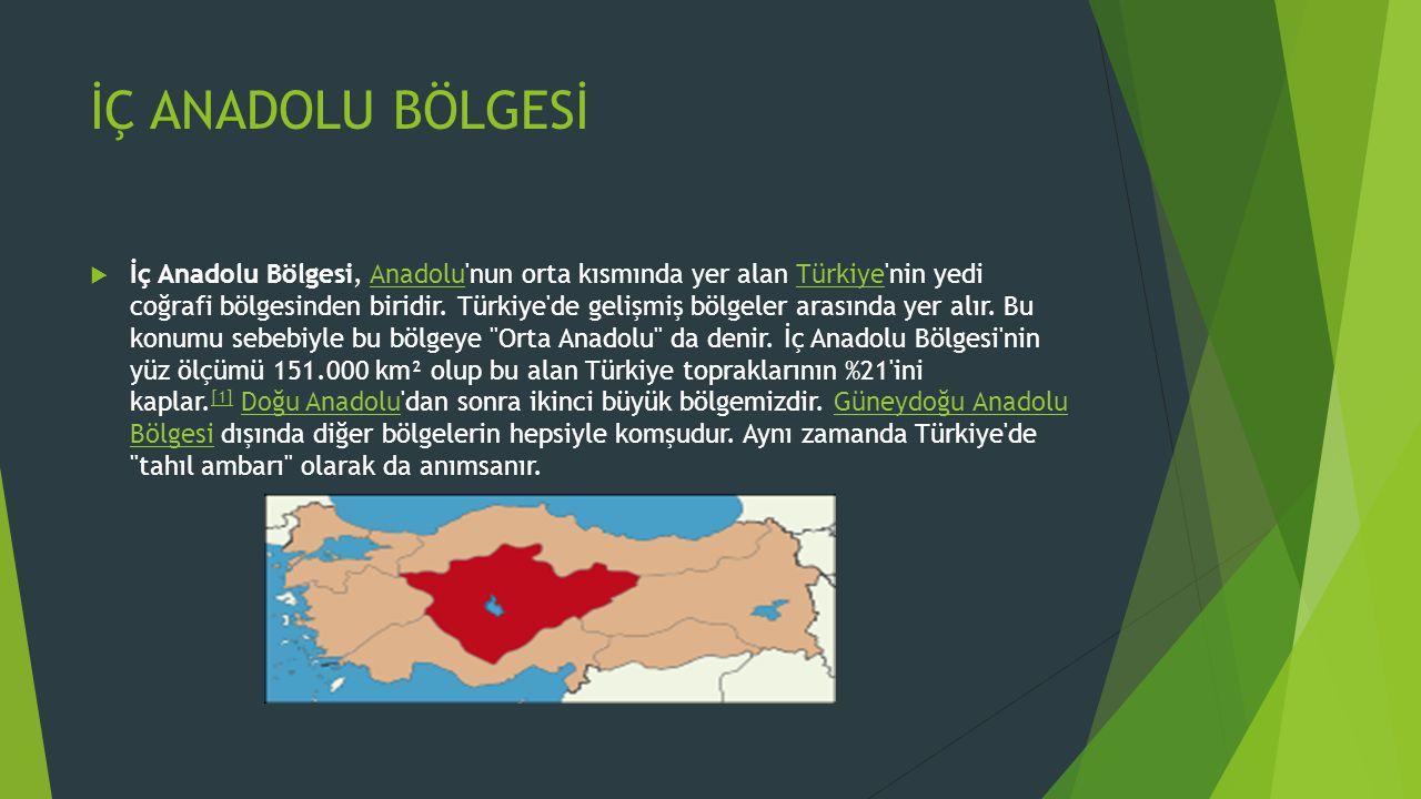 İÇ ANADOLU BÖLGESİ  İç Anadolu Bölgesi, Anadolu'nun orta kısmında yer alan Türkiye'nin yedi coğrafi bölgesinden biridir. Türkiye'de gelişmiş bölgeler