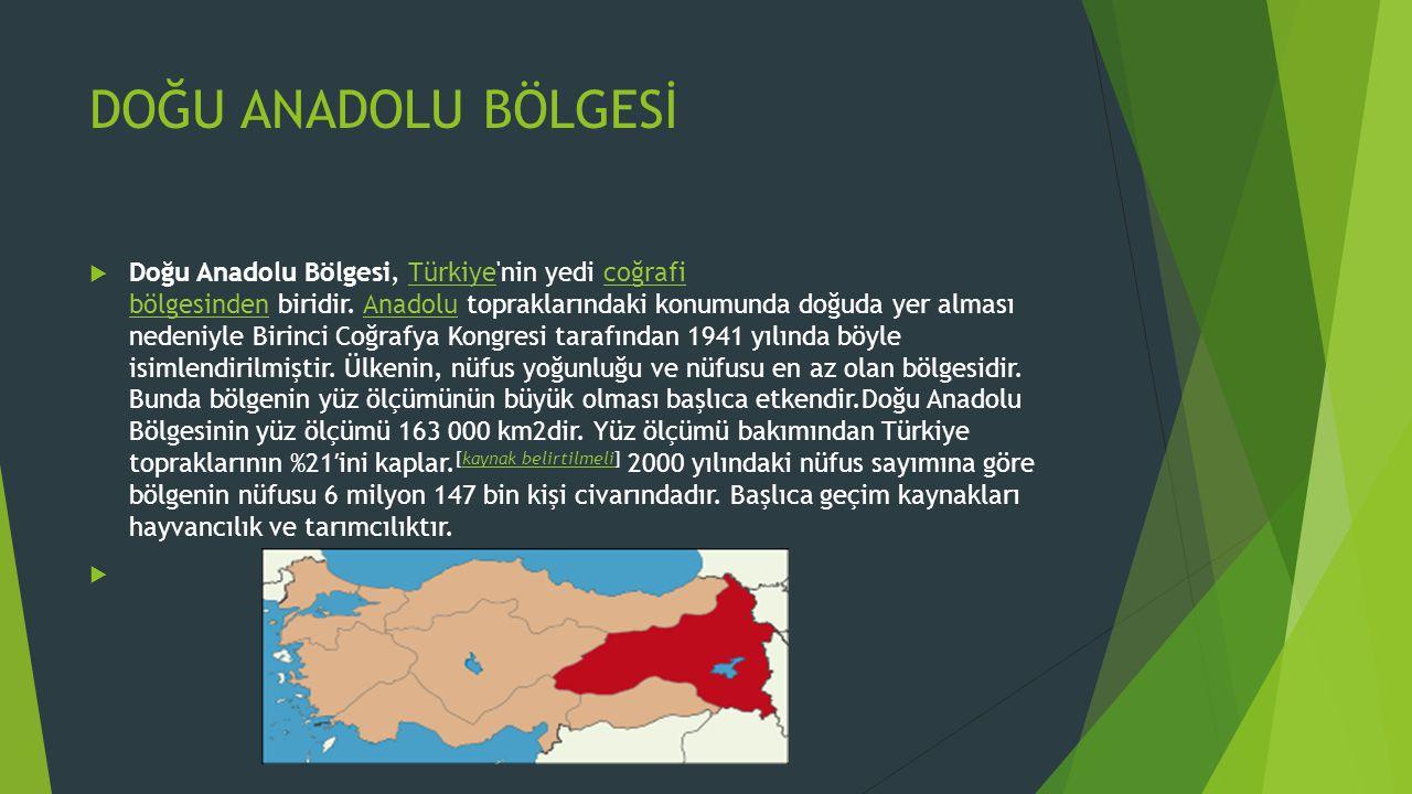 DOĞU ANADOLU BÖLGESİ  Doğu Anadolu Bölgesi, Türkiye'nin yedi coğrafi bölgesinden biridir. Anadolu topraklarındaki konumunda doğuda yer alması nedeniy