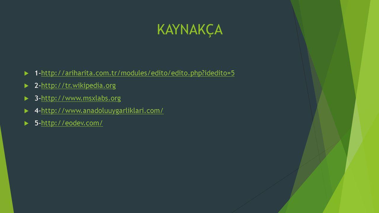 KAYNAKÇA  1-http://ariharita.com.tr/modules/edito/edito.php?idedito=5http://ariharita.com.tr/modules/edito/edito.php?idedito=5  2-http://tr.wikipedi