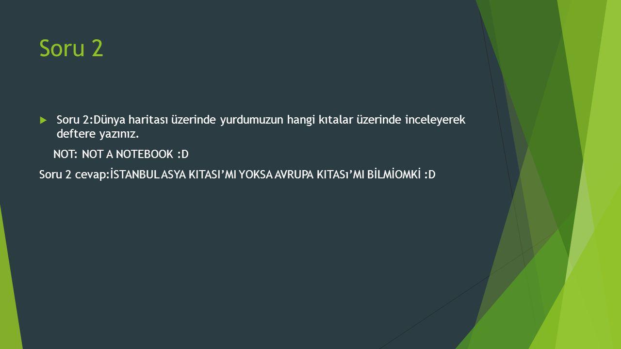 SORU ATLADIM !!!!!!!!!!!!!!!!. Soru 5: Türkiye'de görülen iklim çeşitlerini yazınız.