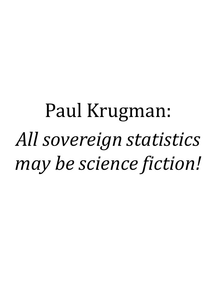 Paul Krugman: All sovereign statistics may be science fiction!
