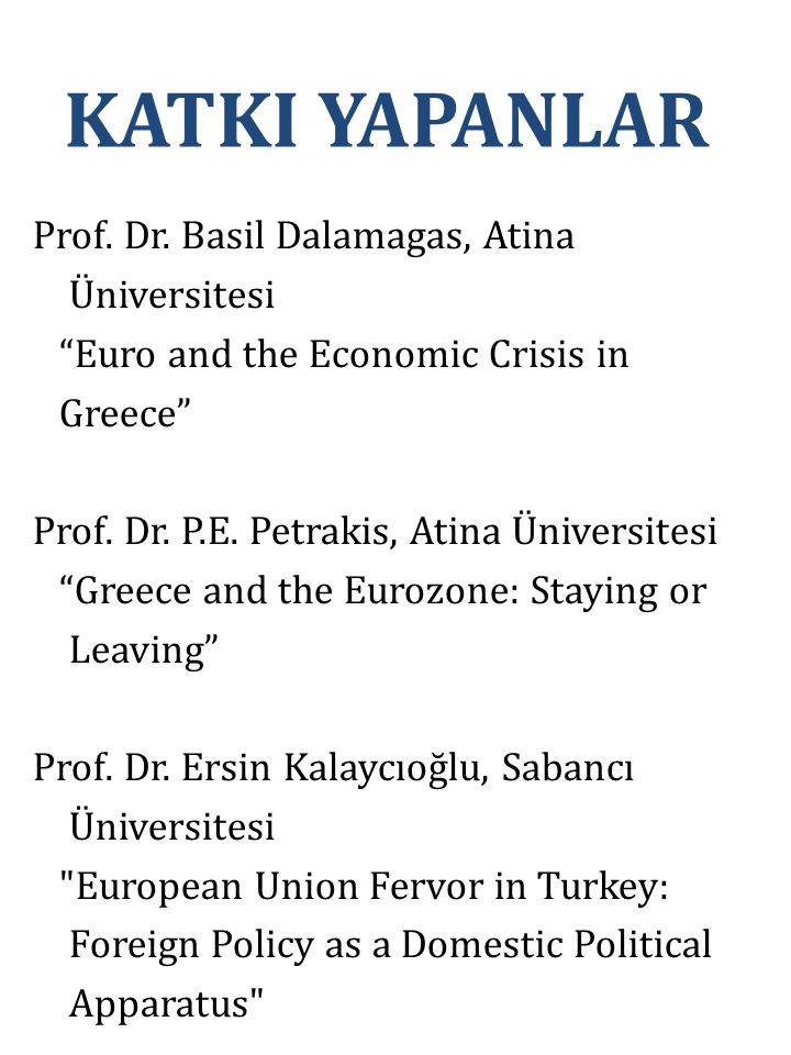 "KATKI YAPANLAR Prof. Dr. Basil Dalamagas, Atina Üniversitesi ""Euro and the Economic Crisis in Greece"" Prof. Dr. P.E. Petrakis, Atina Üniversitesi ""Gre"