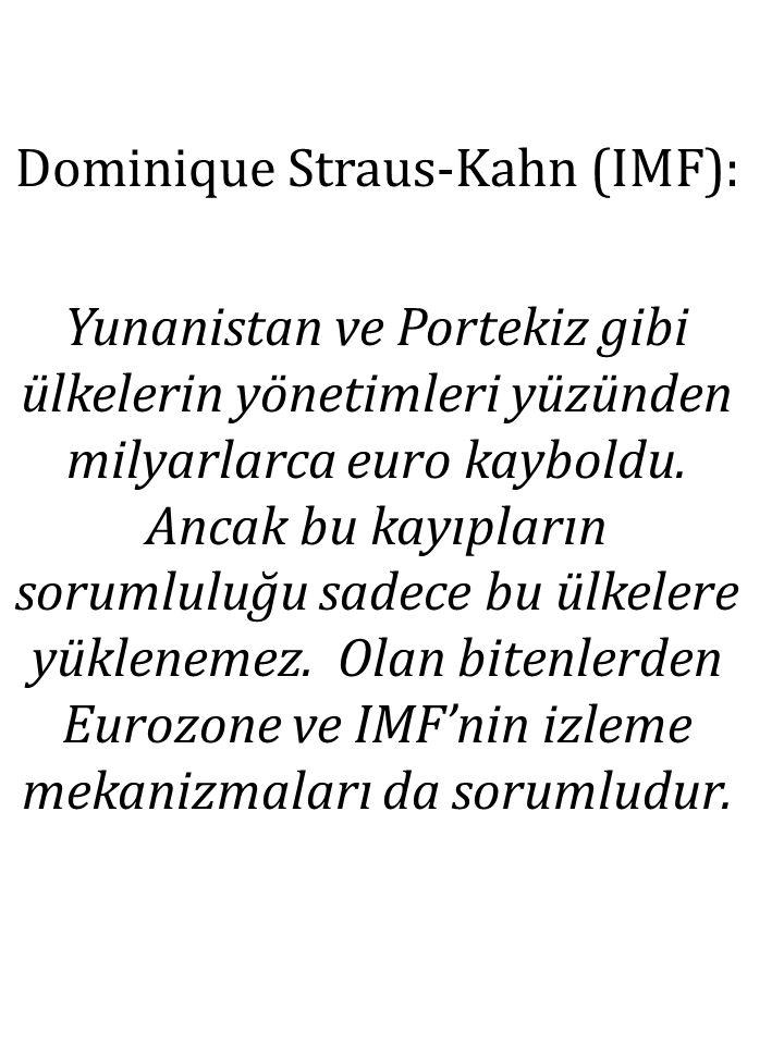 Dominique Straus-Kahn (IMF): Yunanistan ve Portekiz gibi ülkelerin yönetimleri yüzünden milyarlarca euro kayboldu.