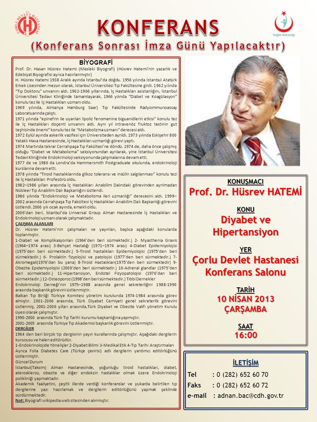 KONUŞMACI Prof. Dr. Hüsrev HATEMİ KONU Diyabet ve Hipertansiyon YER Çorlu Devlet Hastanesi Konferans Salonu TARİH 10 NİSAN 2013 ÇARŞAMBASAAT16:00 BİYO