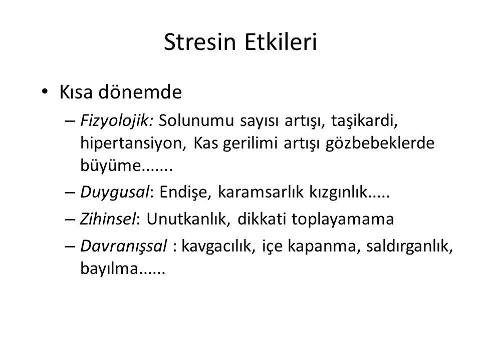 Stresin Etkileri Kısa dönemde – Fizyolojik: Solunumu sayısı artışı, taşikardi, hipertansiyon, Kas gerilimi artışı gözbebeklerde büyüme....... – Duygus