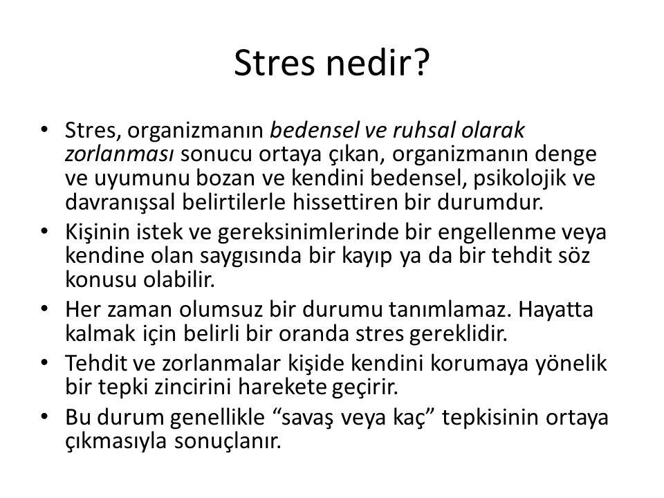 Stres nedir? Stres, organizmanın bedensel ve ruhsal olarak zorlanması sonucu ortaya çıkan, organizmanın denge ve uyumunu bozan ve kendini bedensel, ps