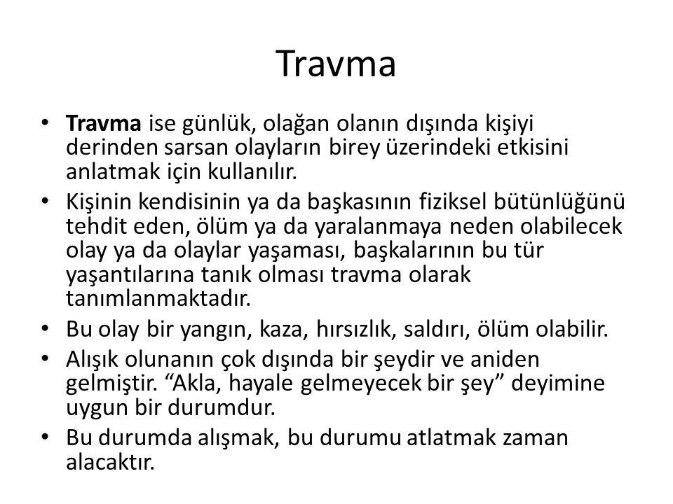 Travma Travma ise günlük, olağan olanın dışında kişiyi derinden sarsan olayların birey üzerindeki etkisini anlatmak için kullanılır. Kişinin kendisini