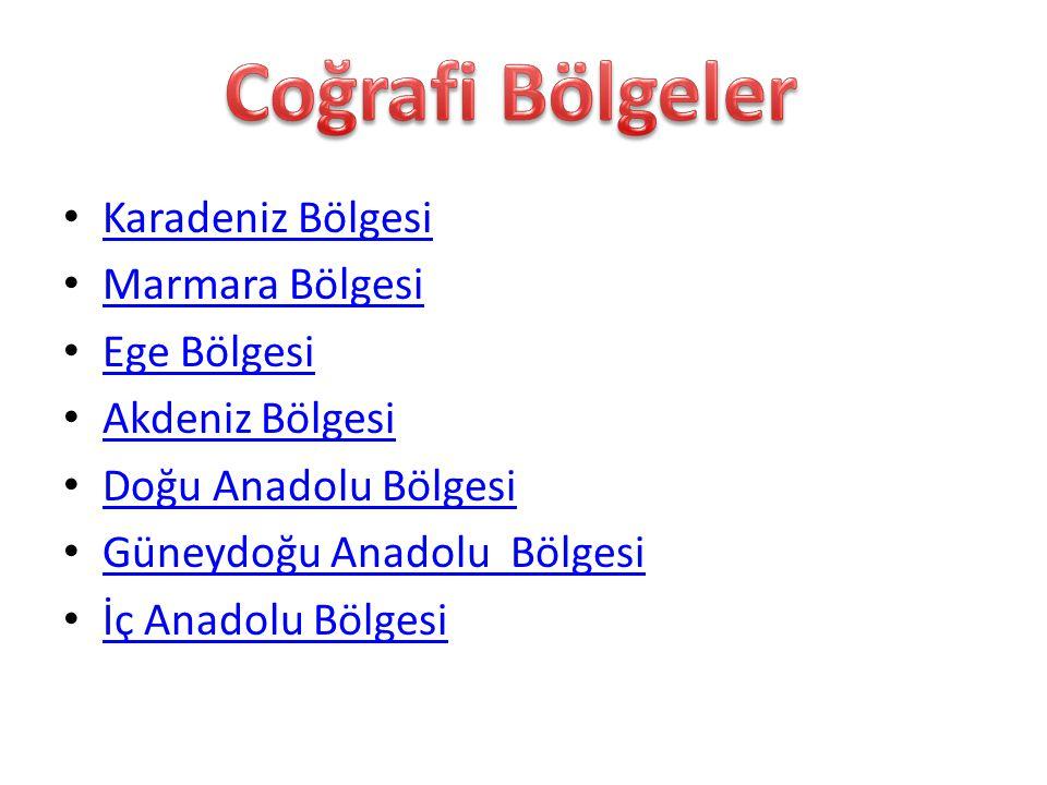 Karadeniz Bölgesi Marmara Bölgesi Ege Bölgesi Akdeniz Bölgesi Doğu Anadolu Bölgesi Güneydoğu Anadolu Bölgesi İç Anadolu Bölgesi