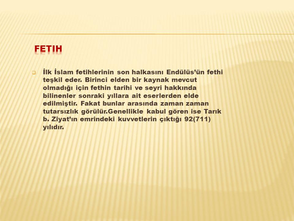  İlk İslam fetihlerinin son halkasını Endülüs'ün fethi teşkil eder. Birinci elden bir kaynak mevcut olmadığı için fethin tarihi ve seyri hakkında bil