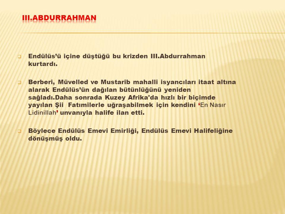  Endülüs'ü içine düştüğü bu krizden III.Abdurrahman kurtardı.  Berberi, Müvelled ve Mustarib mahalli isyancıları itaat altına alarak Endülüs'ün dağı