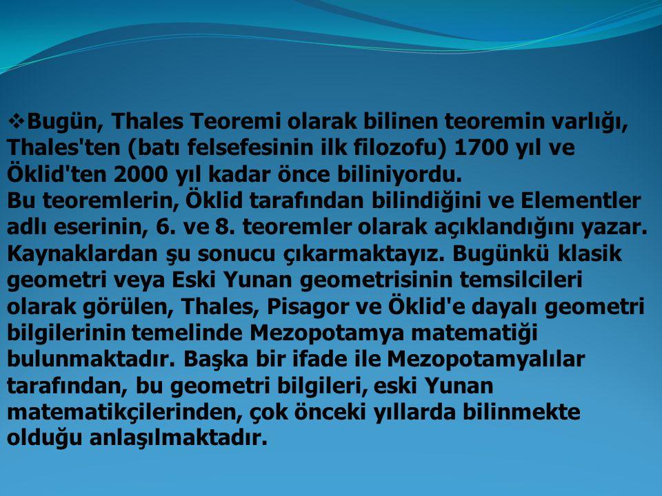 Bugün, Thales Teoremi olarak bilinen teoremin varlığı, Thales'ten (batı felsefesinin ilk filozofu) 1700 yıl ve Öklid'ten 2000 yıl kadar önce biliniy