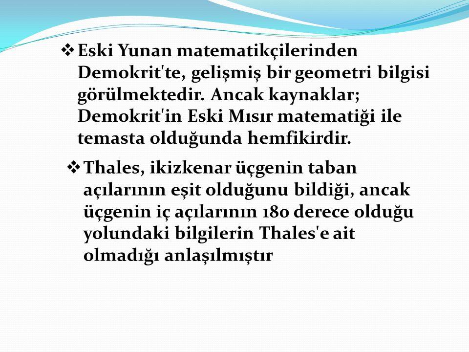  Eski Yunan matematikçilerinden Demokrit'te, gelişmiş bir geometri bilgisi görülmektedir. Ancak kaynaklar; Demokrit'in Eski Mısır matematiği ile tema