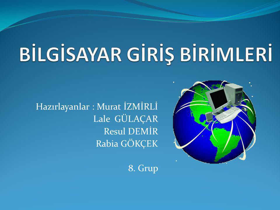 Hazırlayanlar : Murat İZMİRLİ Lale GÜLAÇAR Resul DEMİR Rabia GÖKÇEK 8. Grup