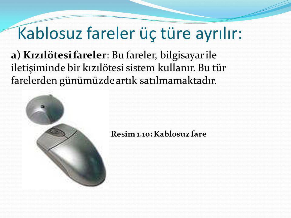 Kablosuz fareler üç türe ayrılır: a) Kızılötesi fareler: Bu fareler, bilgisayar ile iletişiminde bir kızılötesi sistem kullanır. Bu tür farelerden gün