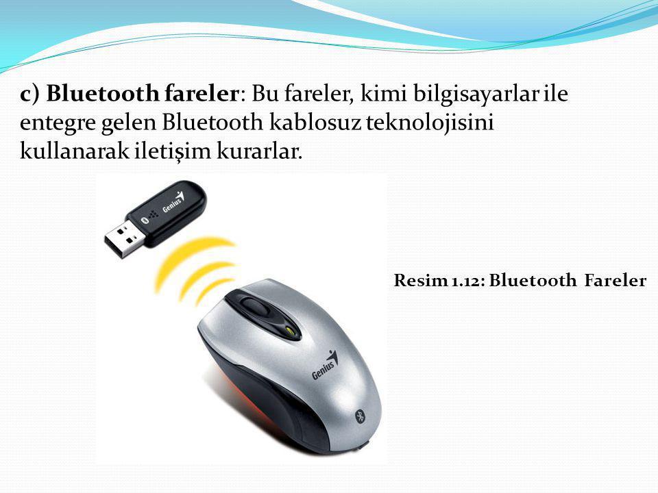 c) Bluetooth fareler: Bu fareler, kimi bilgisayarlar ile entegre gelen Bluetooth kablosuz teknolojisini kullanarak iletişim kurarlar. Resim 1.12: Blue