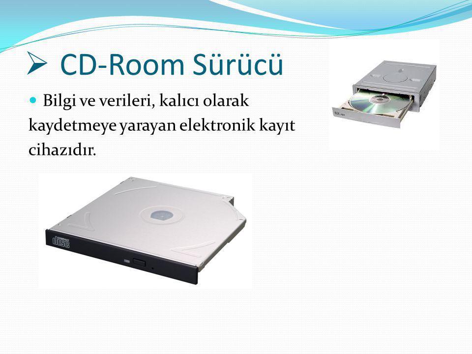  CD-Room Sürücü Bilgi ve verileri, kalıcı olarak kaydetmeye yarayan elektronik kayıt cihazıdır.