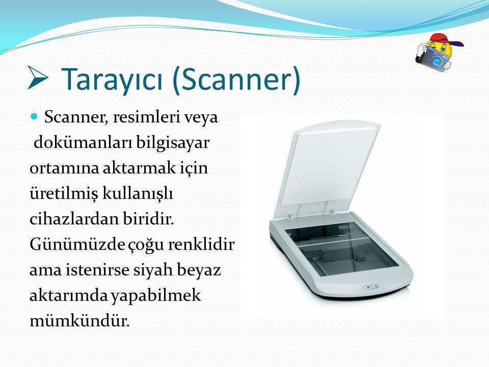  Tarayıcı (Scanner) Scanner, resimleri veya dokümanları bilgisayar ortamına aktarmak için üretilmiş kullanışlı cihazlardan biridir. Günümüzde çoğu re