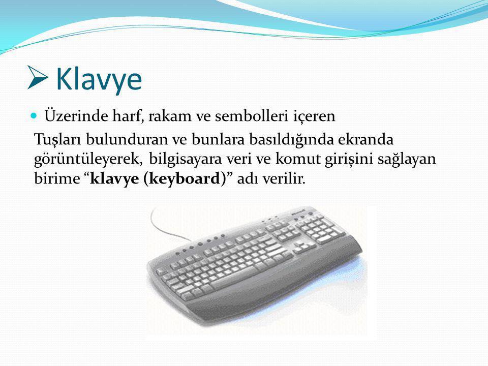  Klavye Üzerinde harf, rakam ve sembolleri içeren Tuşları bulunduran ve bunlara basıldığında ekranda görüntüleyerek, bilgisayara veri ve komut girişi