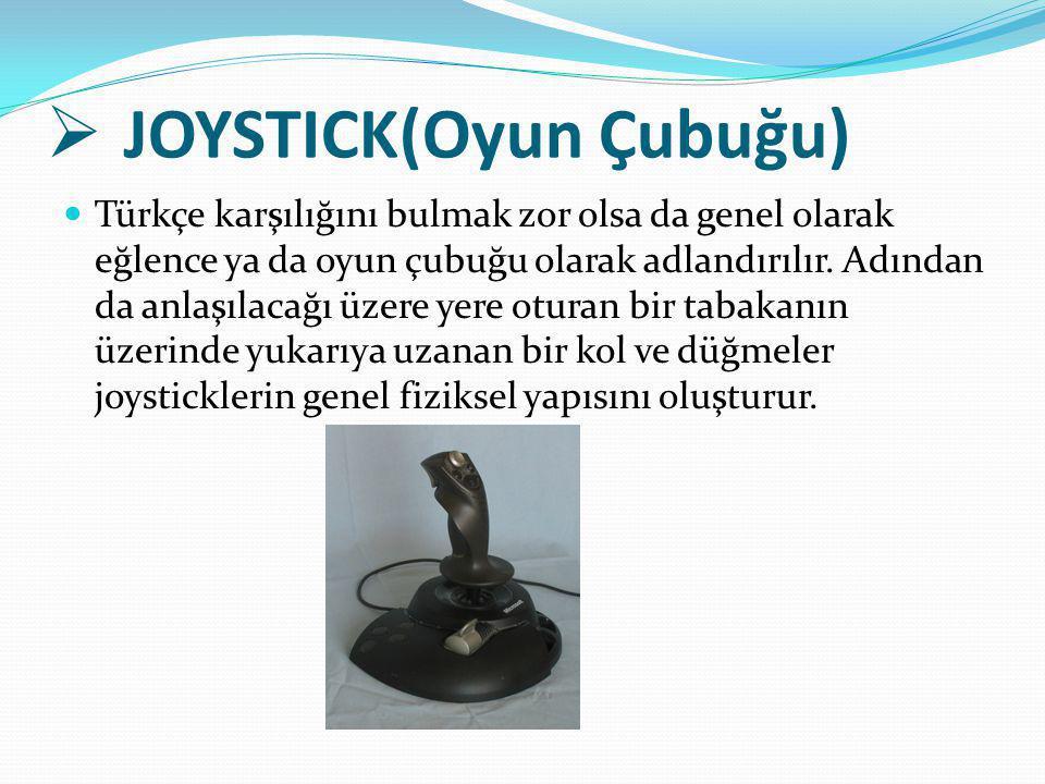  JOYSTICK(Oyun Çubuğu) Türkçe karşılığını bulmak zor olsa da genel olarak eğlence ya da oyun çubuğu olarak adlandırılır. Adından da anlaşılacağı üzer