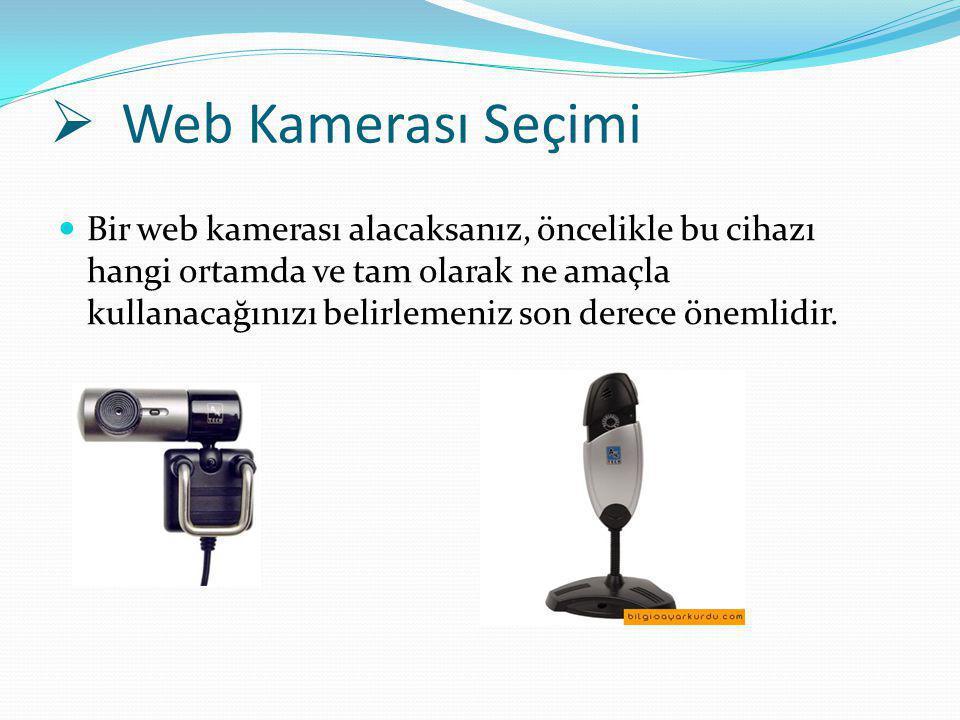  Web Kamerası Seçimi Bir web kamerası alacaksanız, öncelikle bu cihazı hangi ortamda ve tam olarak ne amaçla kullanacağınızı belirlemeniz son derece