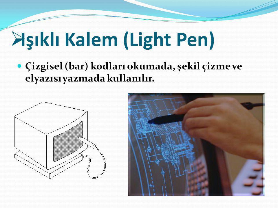  Işıklı Kalem (Light Pen) Çizgisel (bar) kodları okumada, şekil çizme ve elyazısı yazmada kullanılır.