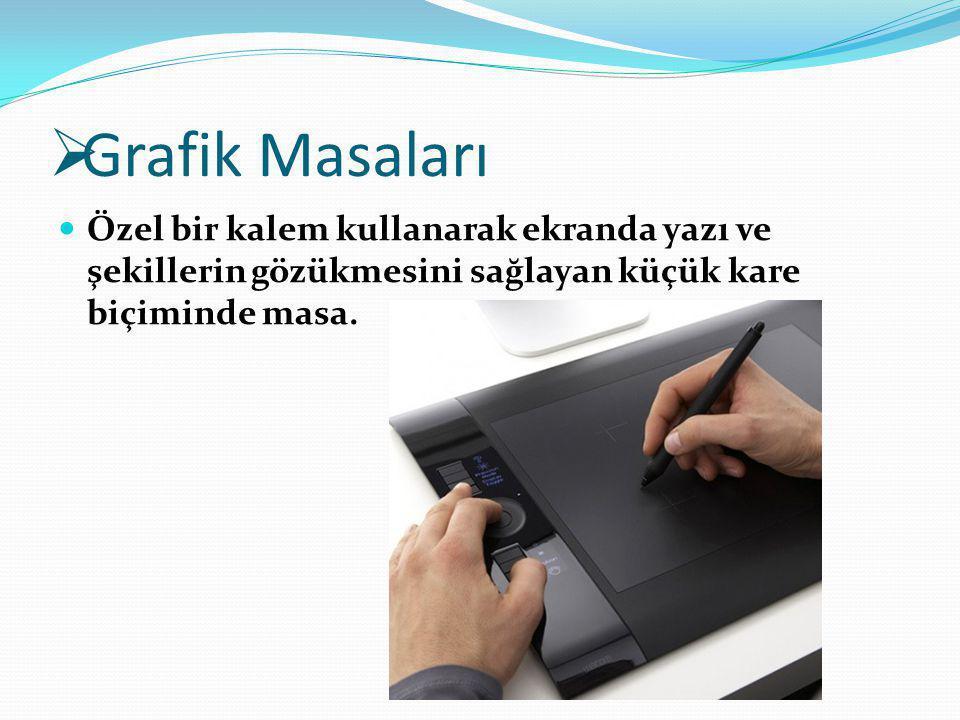  Grafik Masaları Özel bir kalem kullanarak ekranda yazı ve şekillerin gözükmesini sağlayan küçük kare biçiminde masa.