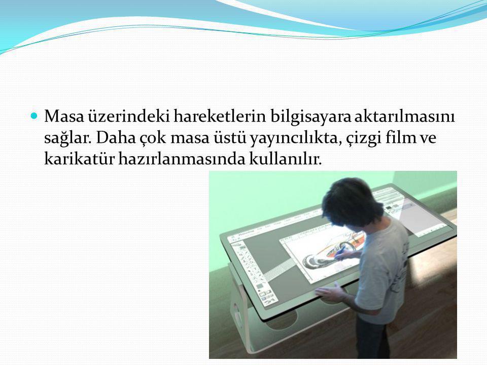 Masa üzerindeki hareketlerin bilgisayara aktarılmasını sağlar. Daha çok masa üstü yayıncılıkta, çizgi film ve karikatür hazırlanmasında kullanılır.