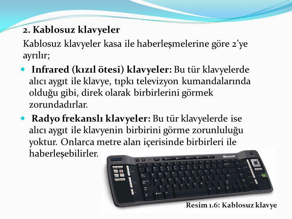 2. Kablosuz klavyeler Kablosuz klavyeler kasa ile haberleşmelerine göre 2'ye ayrılır; Infrared (kızıl ötesi) klavyeler: Bu tür klavyelerde alıcı aygıt