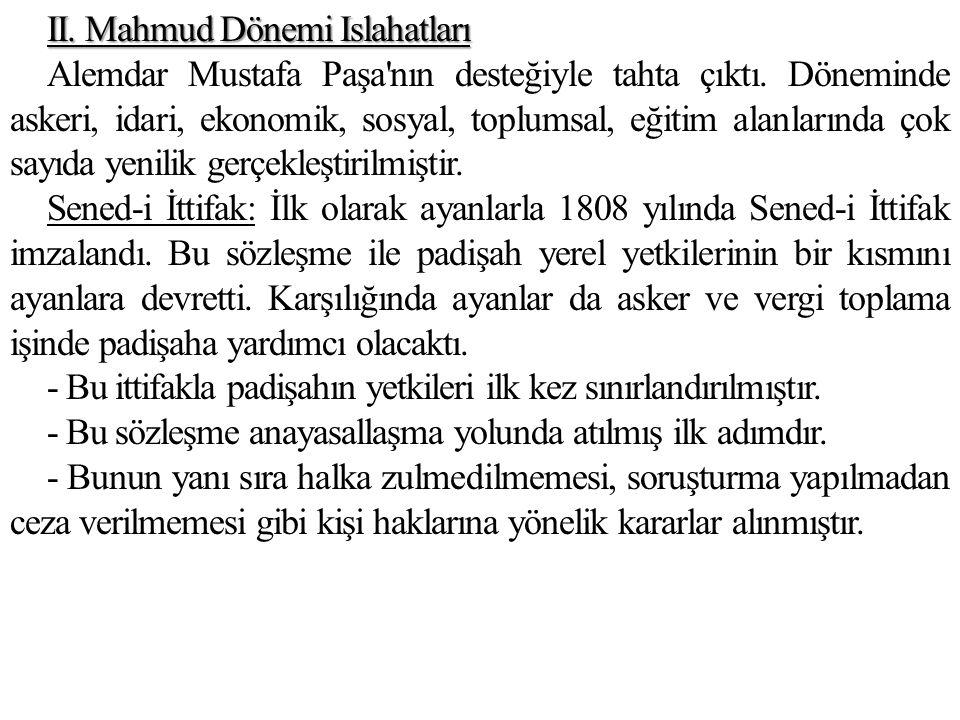 II. Mahmud Dönemi Islahatları Alemdar Mustafa Paşa'nın desteğiyle tahta çıktı. Döneminde askeri, idari, ekonomik, sosyal, toplumsal, eğitim alanlarınd