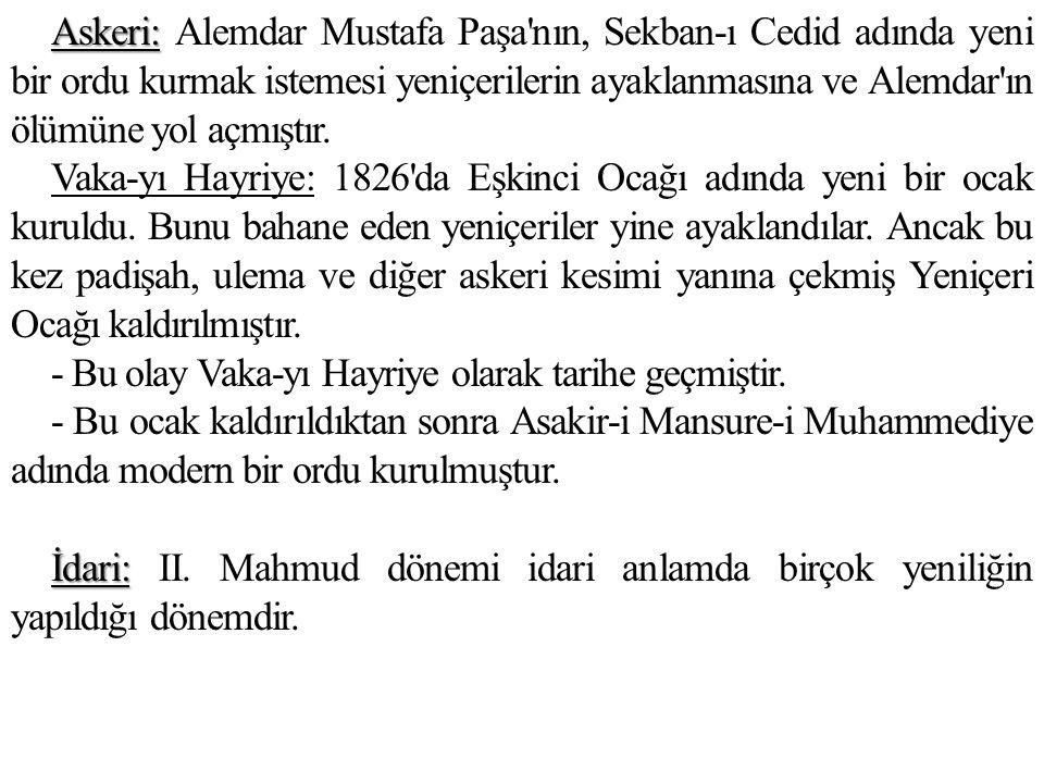 Askeri: Askeri: Alemdar Mustafa Paşa'nın, Sekban-ı Cedid adında yeni bir ordu kurmak istemesi yeniçerilerin ayaklanmasına ve Alemdar'ın ölümüne yol aç