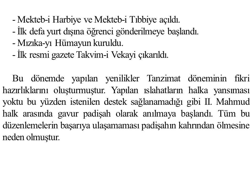 - Mekteb-i Harbiye ve Mekteb-i Tıbbiye açıldı. - İlk defa yurt dışına öğrenci gönderilmeye başlandı. - Mızıka-yı Hümayun kuruldu. - İlk resmi gazete T