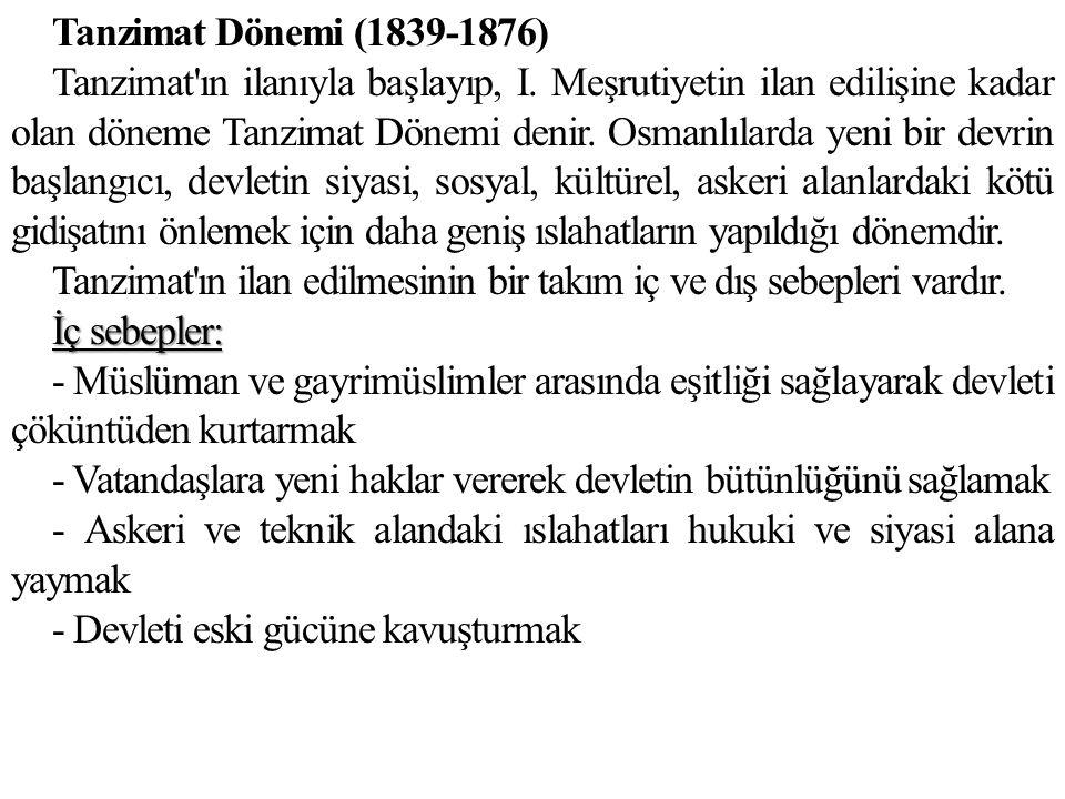 Tanzimat Dönemi (1839-1876) Tanzimat'ın ilanıyla başlayıp, I. Meşrutiyetin ilan edilişine kadar olan döneme Tanzimat Dönemi denir. Osmanlılarda yeni b